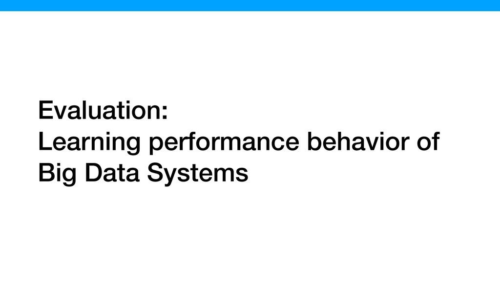 Evaluation: Learning performance behavior of Bi...