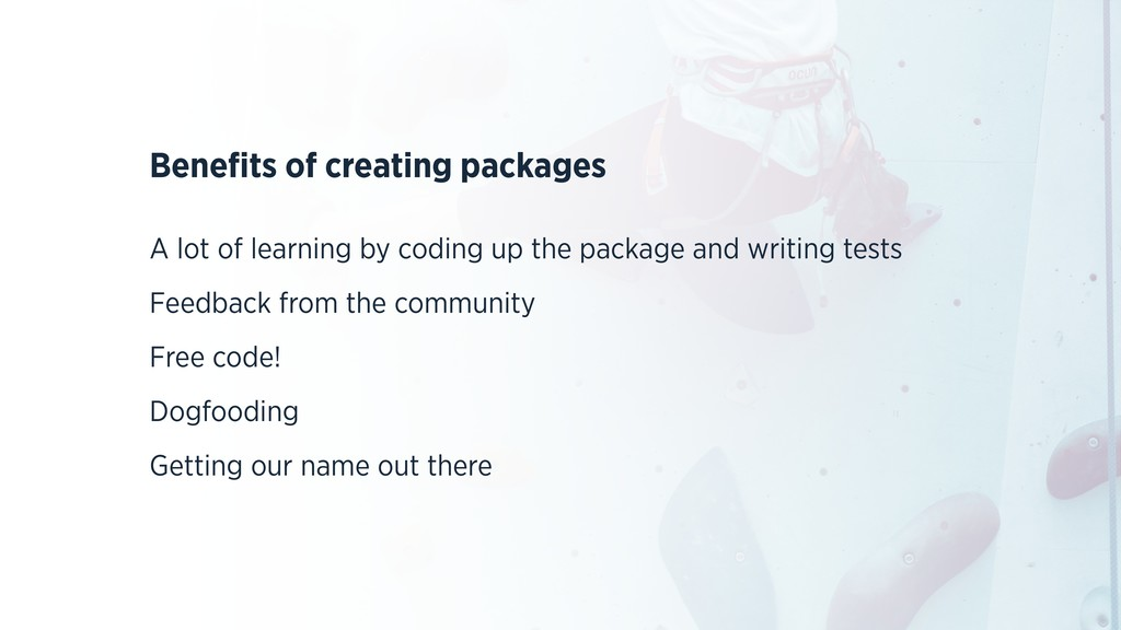 Benefits of creating packages A lot of learning ...
