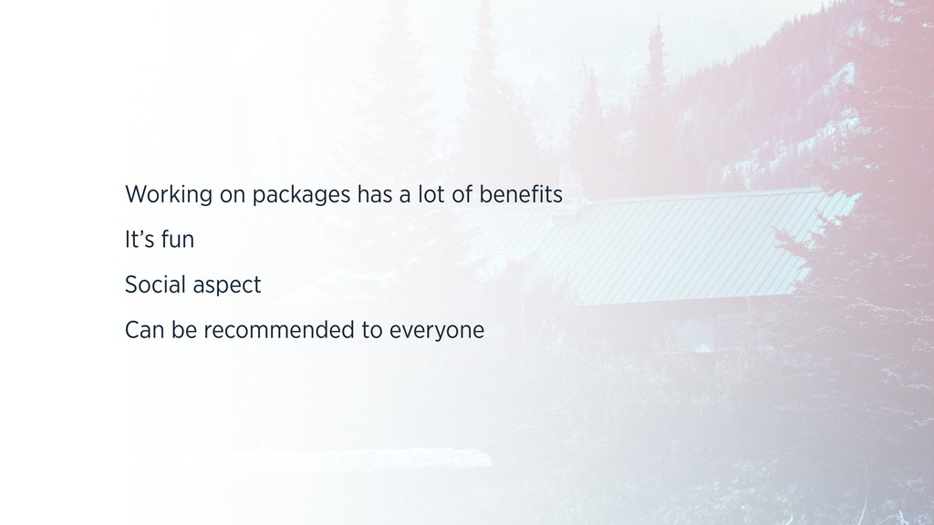 Working on packages has a lot of benefits It's f...