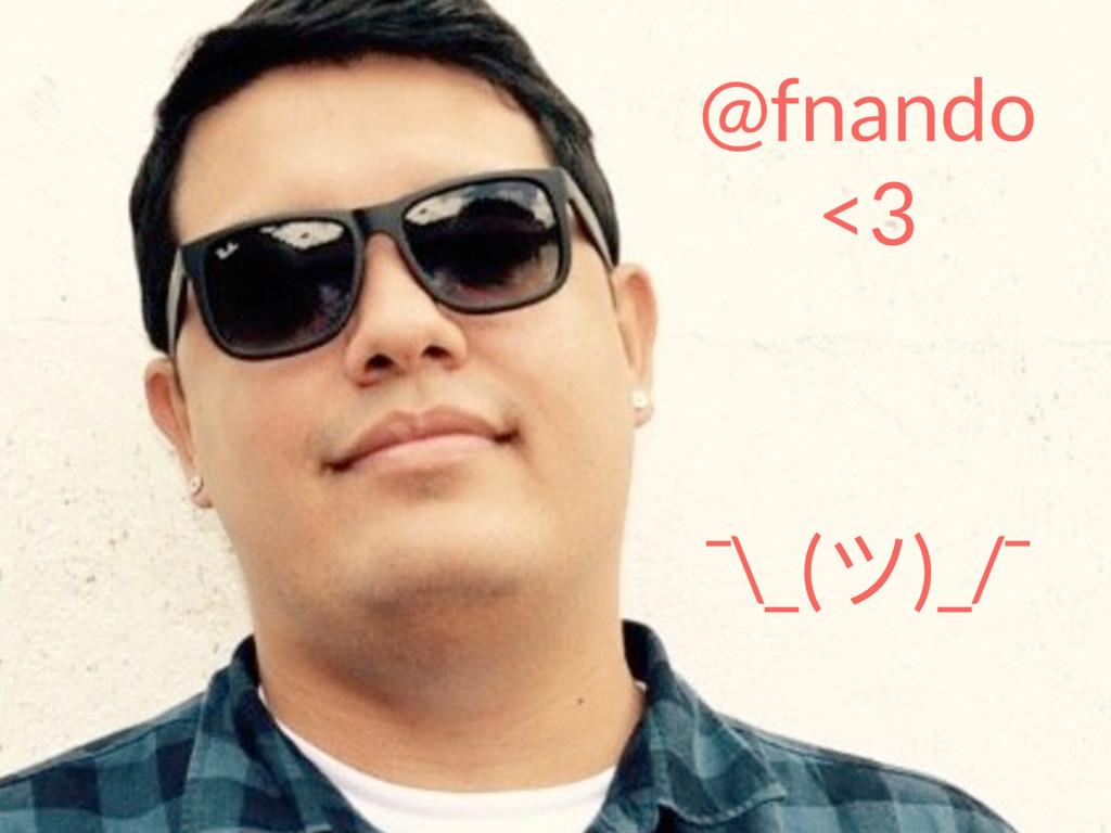 @fnando <3 ¯\_(ϑ)_/¯