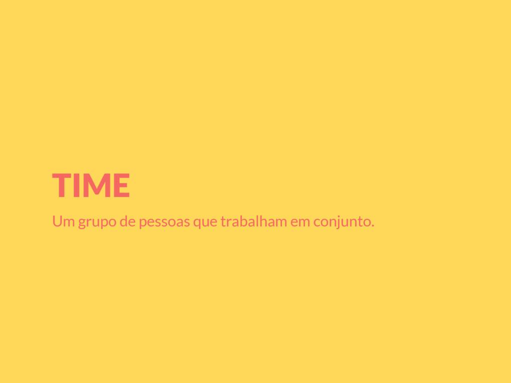 TIME Um grupo de pessoas que trabalham em conju...