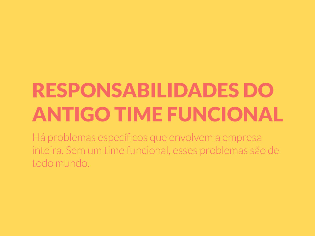 RESPONSABILIDADES DO ANTIGO TIME FUNCIONAL Há p...