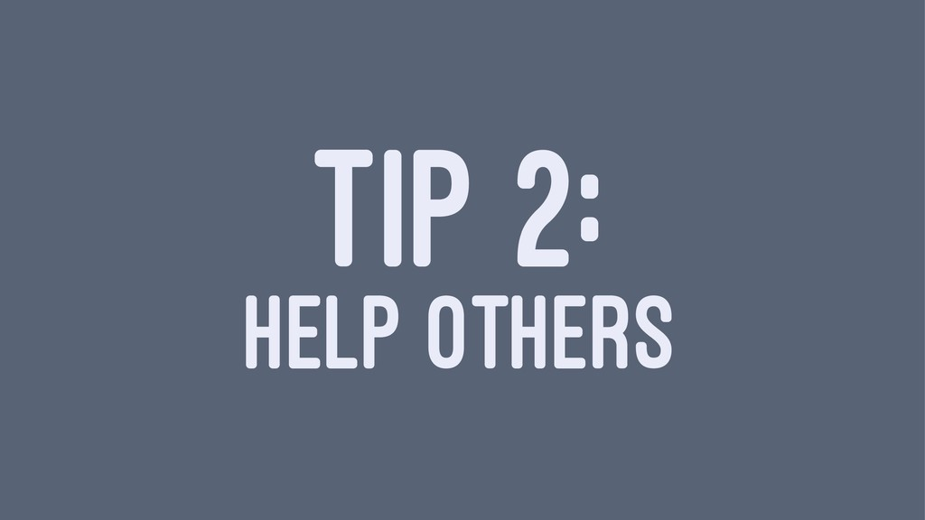 TIP 2: HELP OTHERS