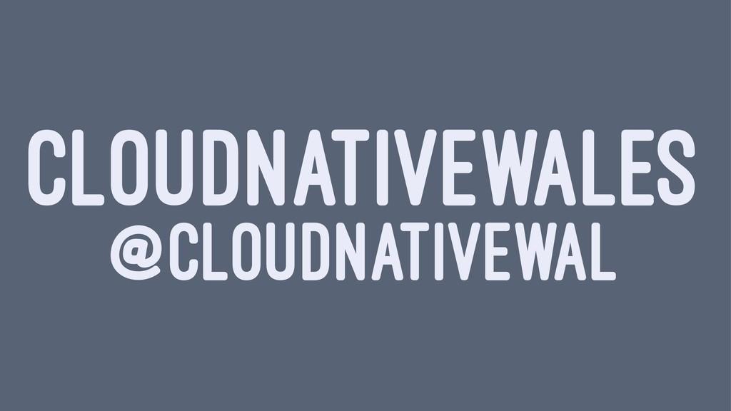 CLOUDNATIVEWALES @CLOUDNATIVEWAL