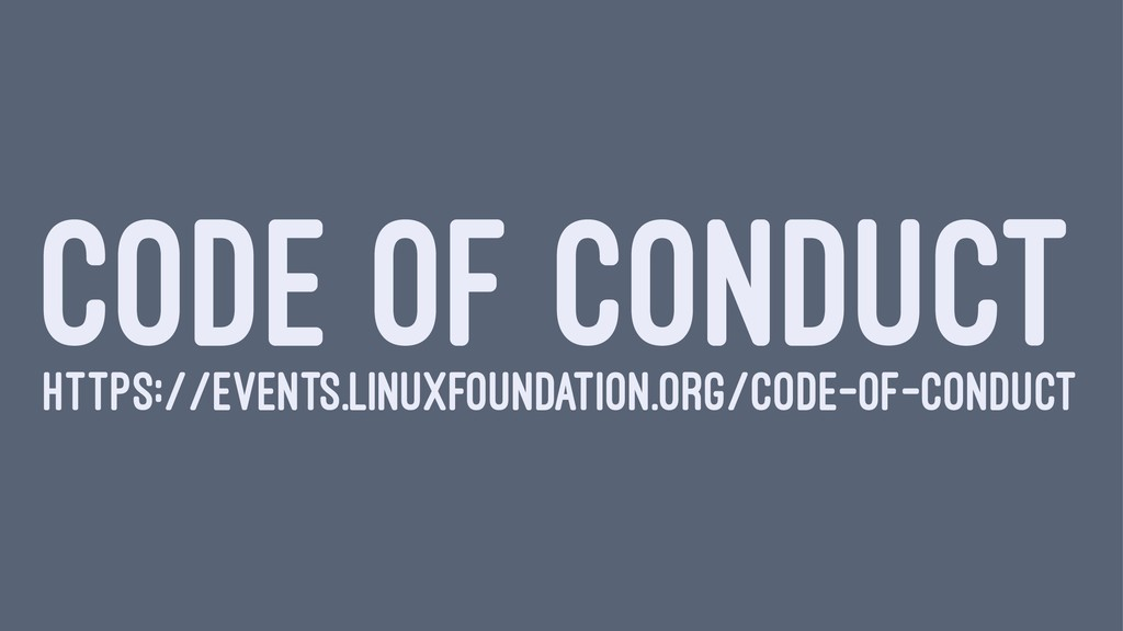 CODE OF CONDUCT HTTPS://EVENTS.LINUXFOUNDATION....