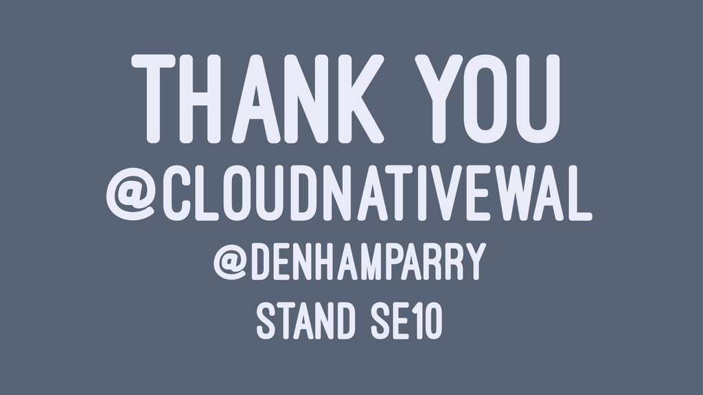 THANK YOU @CLOUDNATIVEWAL @DENHAMPARRY STAND SE...