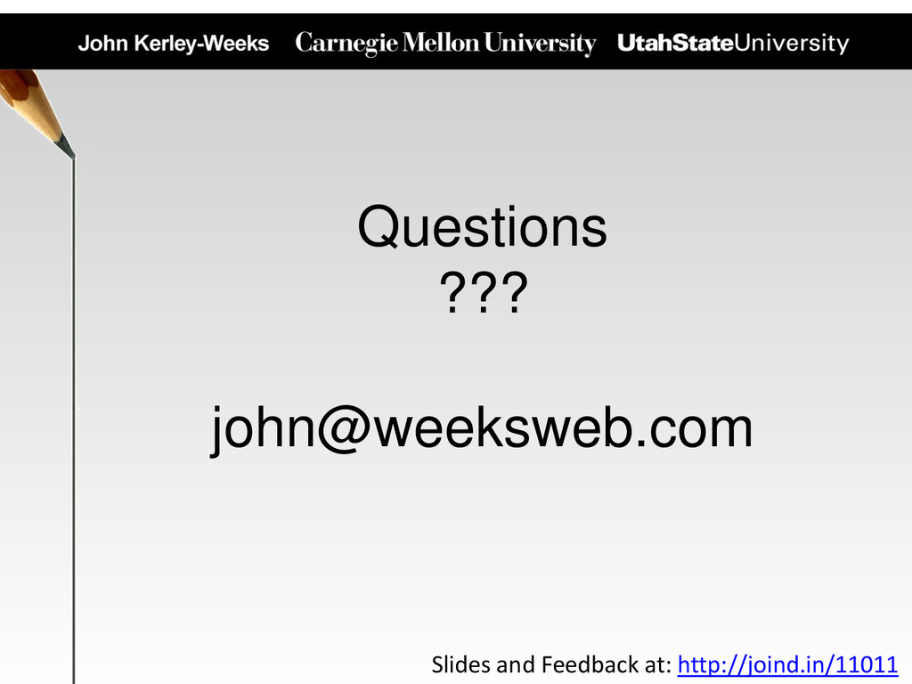 Questions ??? john@weeksweb.com Slides and Feed...