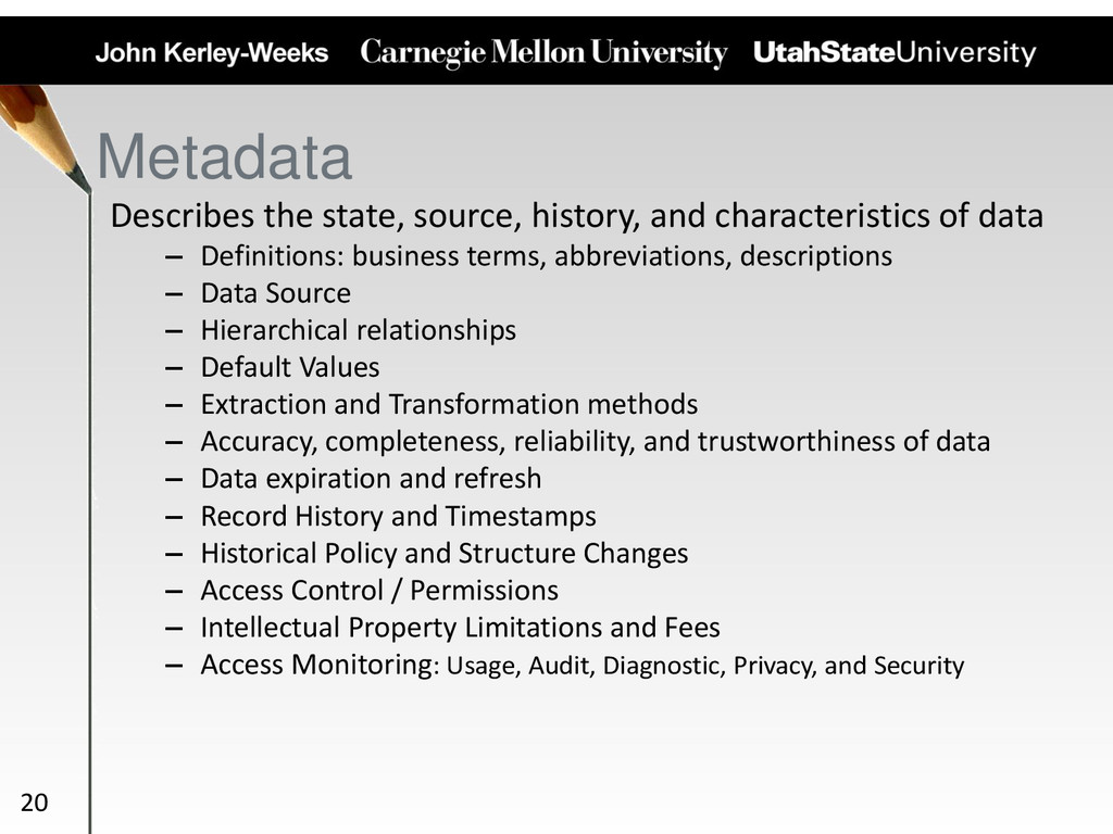 Metadata Describes the state, source, history, ...