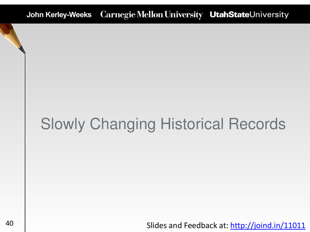 Slowly Changing Historical Records 40 Slides an...