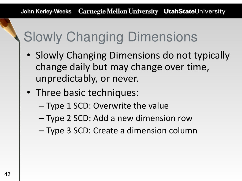 • Slowly Changing Dimensions do not typically c...
