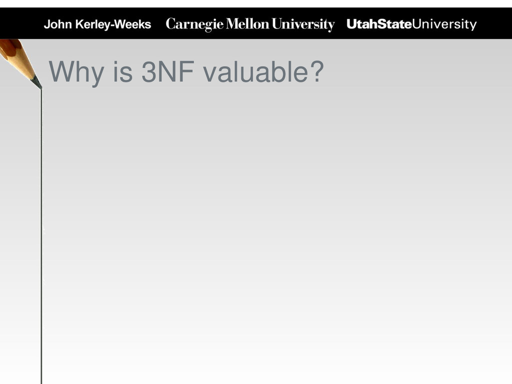 Why is 3NF valuable?