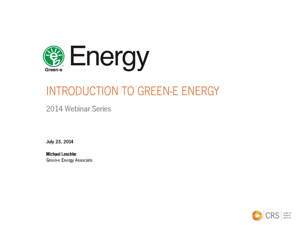 INTRODUCTION TO GREEN-E ENERGY 2014 Webinar Ser...