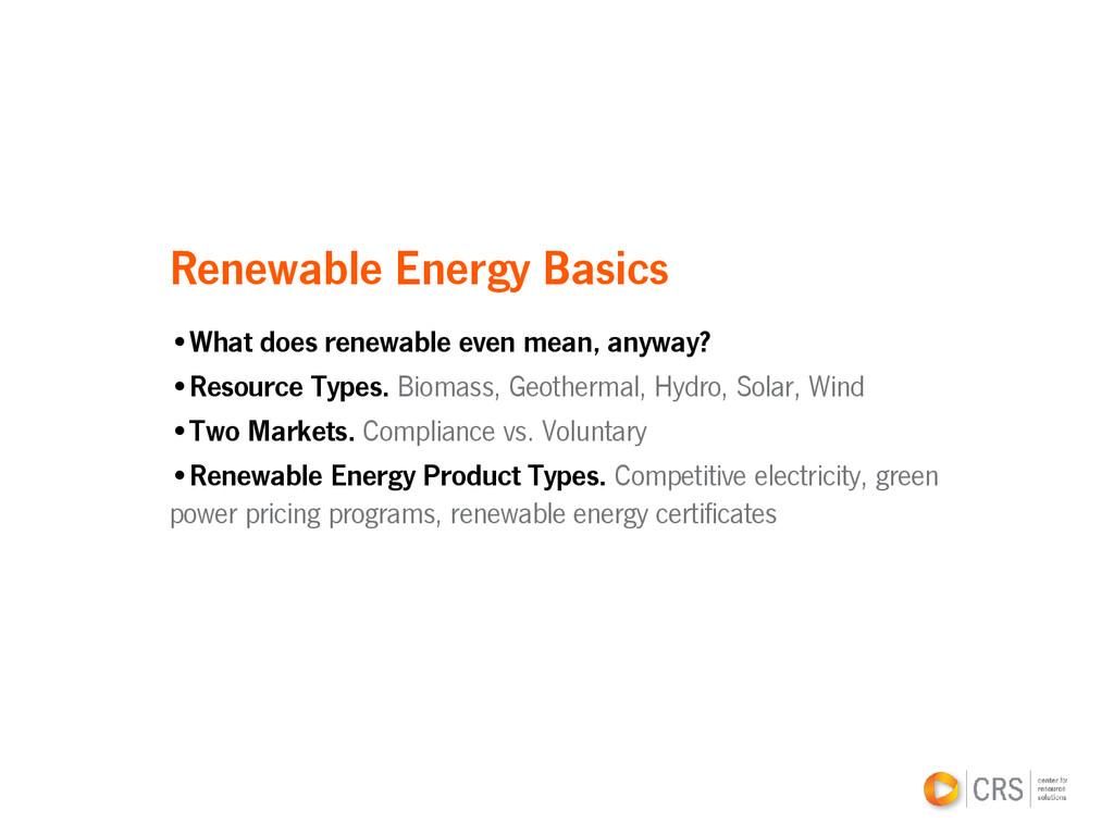 Renewable Energy Basics •What does renewable ev...