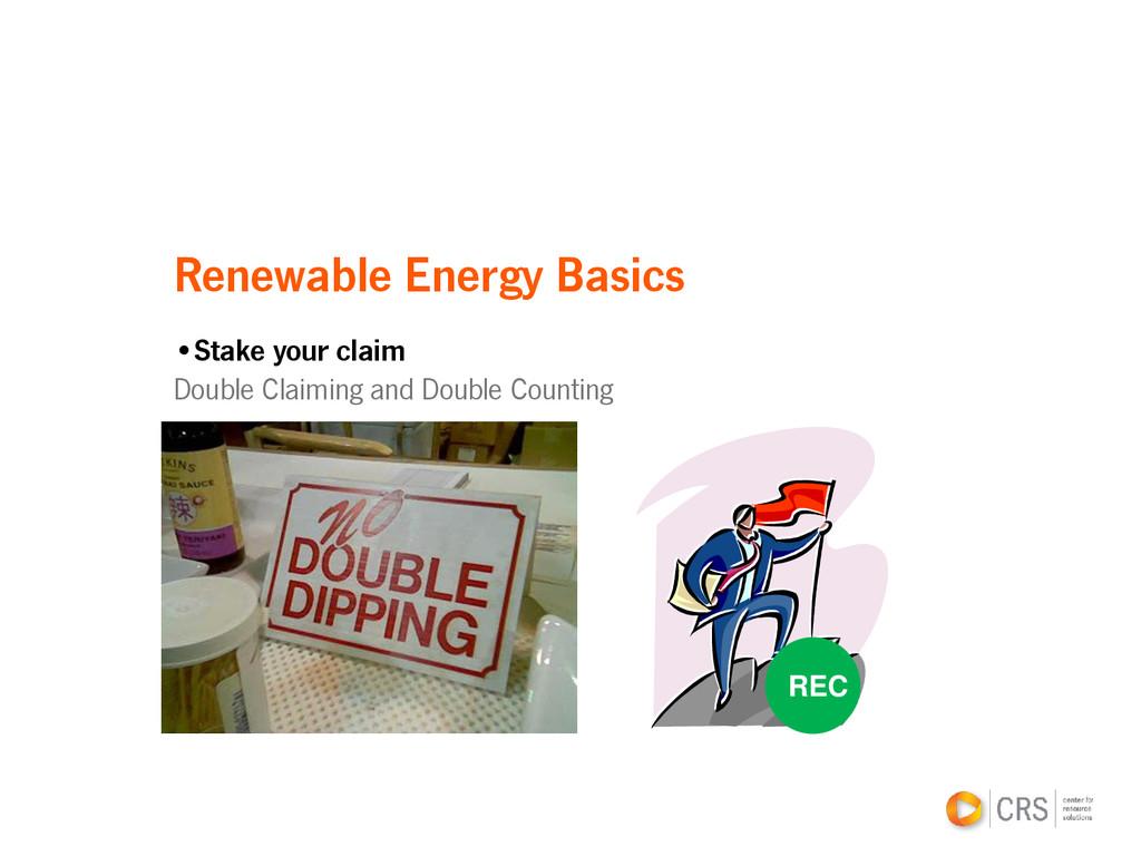 Renewable Energy Basics •Stake your claim Doubl...