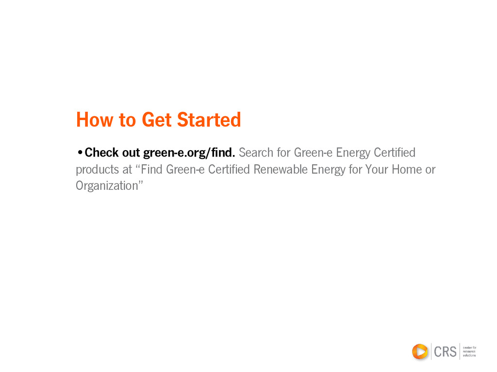 How to Get Started •Check out green-e.org/find....