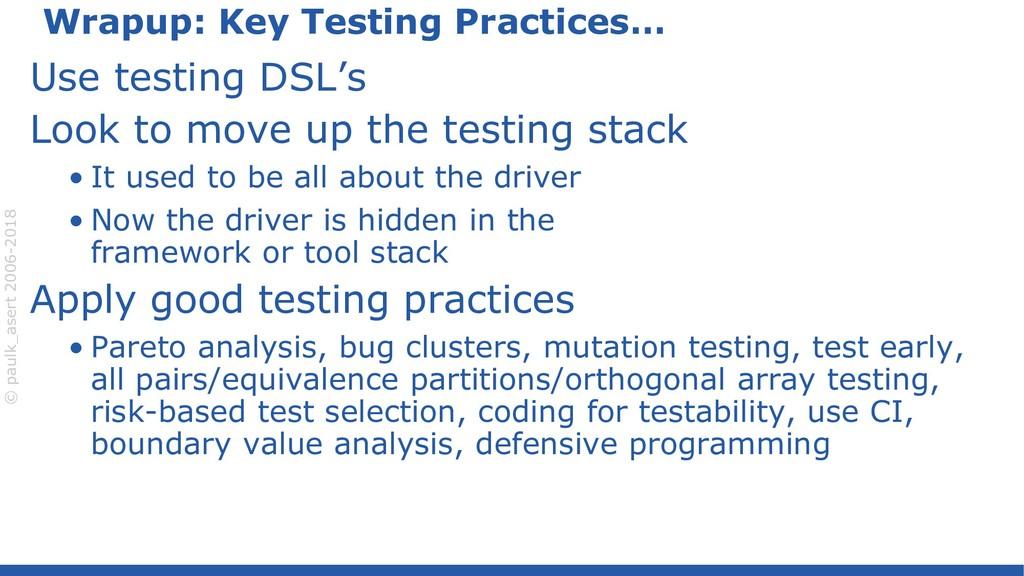 © paulk_asert 2006-2018 Wrapup: Key Testing Pra...