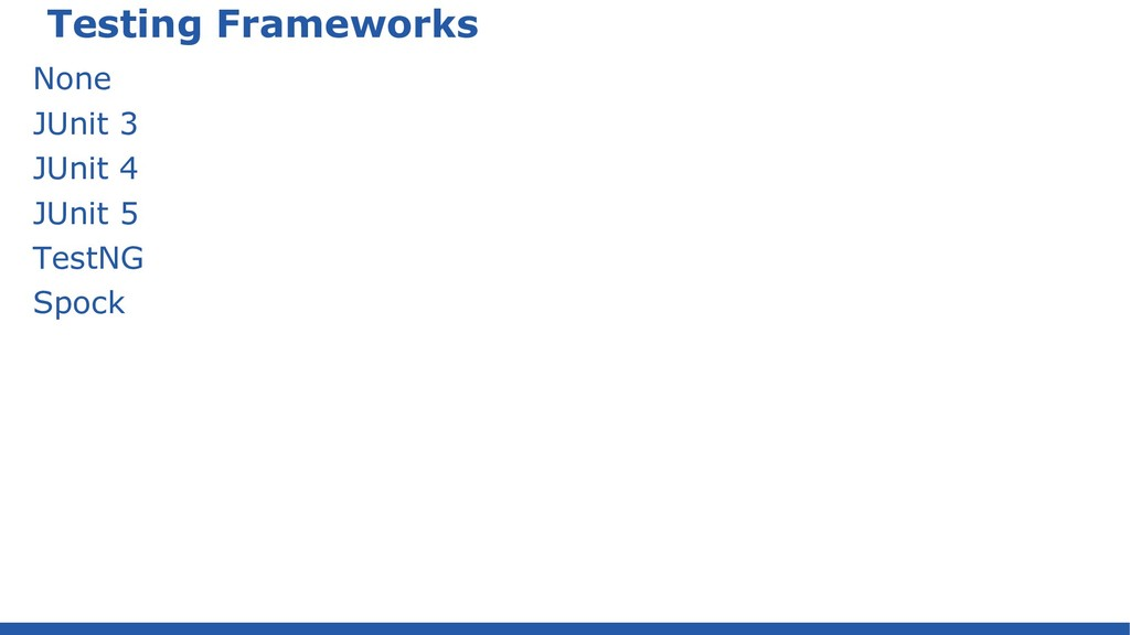 Testing Frameworks None JUnit 3 JUnit 4 JUnit 5...