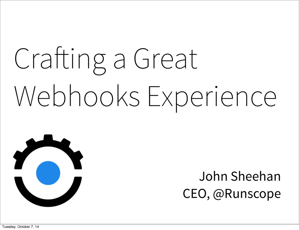Crafting a Great Webhooks Experience John Sheeh...