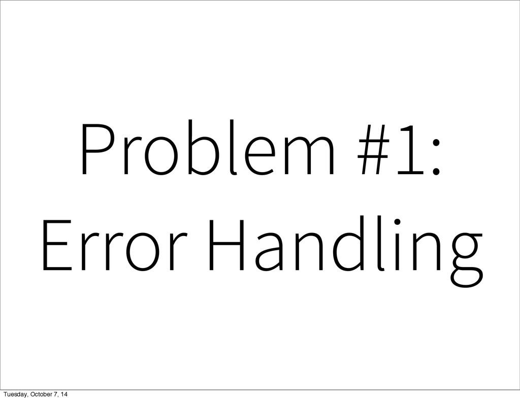 Problem #1: Error Handling Tuesday, October 7, ...