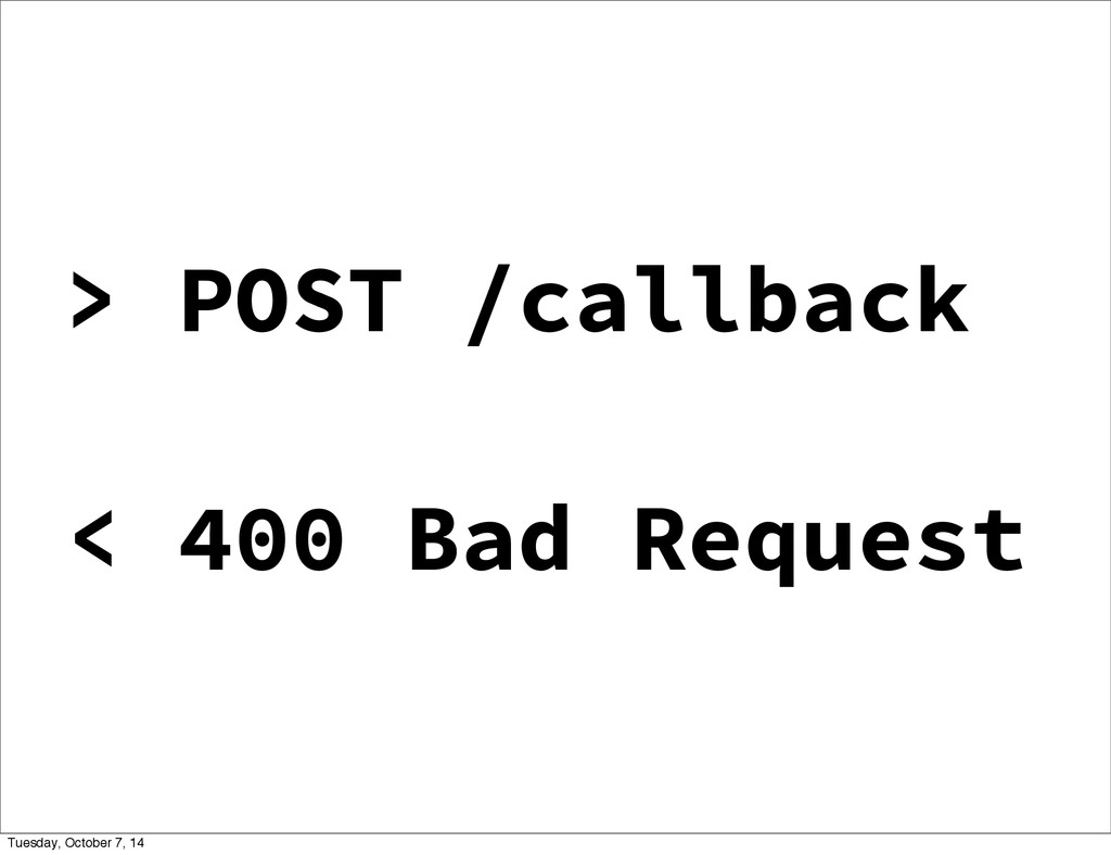 > POST /callback < 400 Bad Request Tuesday, Oct...