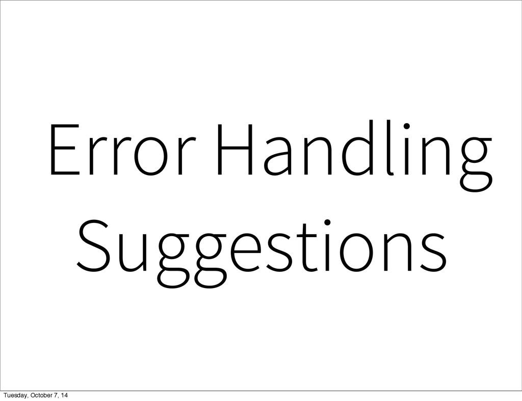 Error Handling Suggestions Tuesday, October 7, ...