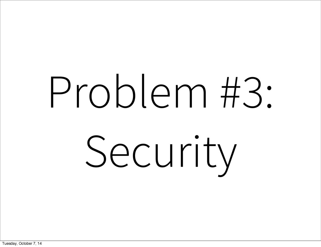 Problem #3: Security Tuesday, October 7, 14