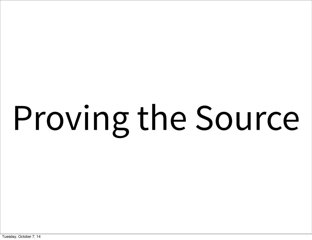 Proving the Source Tuesday, October 7, 14