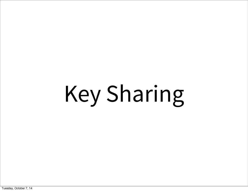 Key Sharing Tuesday, October 7, 14