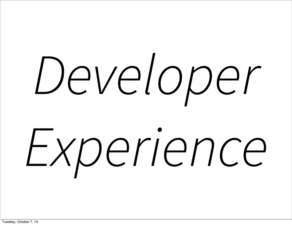 Developer Experience Tuesday, October 7, 14
