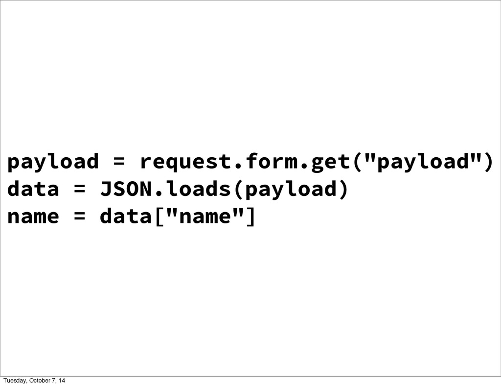 """payload = request.form.get(""""payload"""") data = JS..."""
