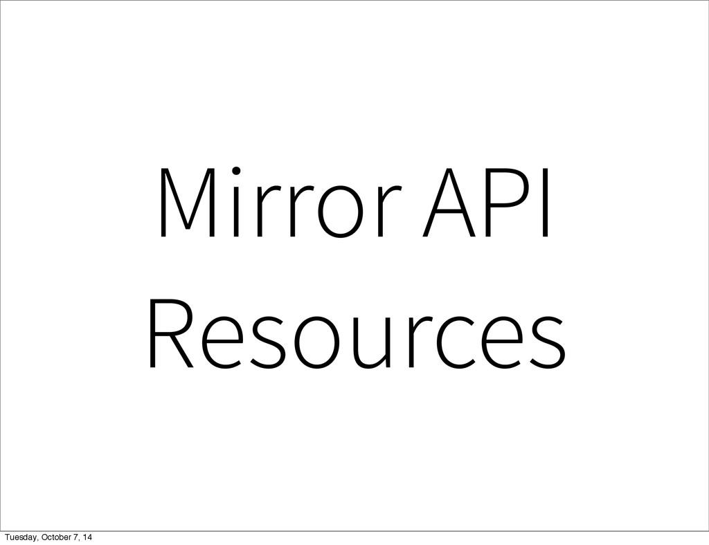 Mirror API Resources Tuesday, October 7, 14