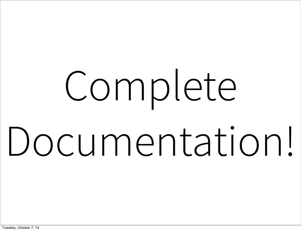 Complete Documentation! Tuesday, October 7, 14