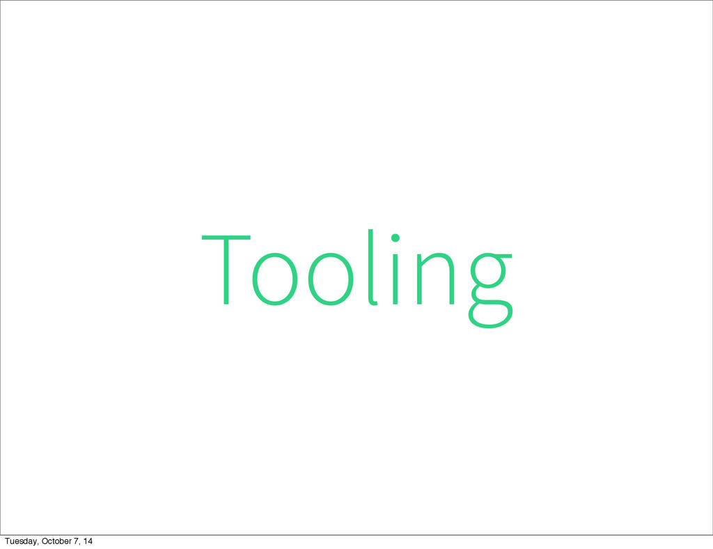 Tooling Tuesday, October 7, 14