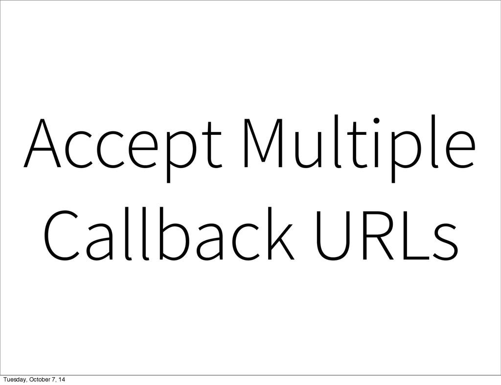 Accept Multiple Callback URLs Tuesday, October ...