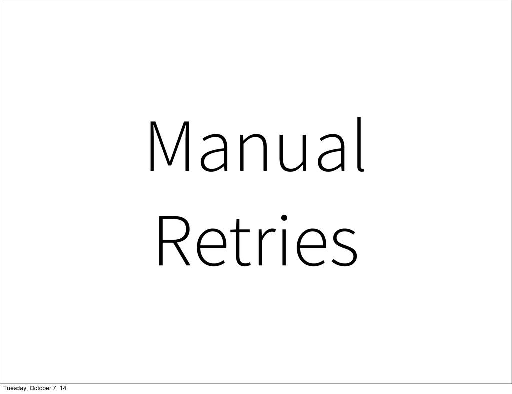 Manual Retries Tuesday, October 7, 14