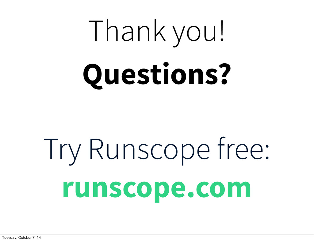 Thank you! Questions? Try Runscope free: runsco...