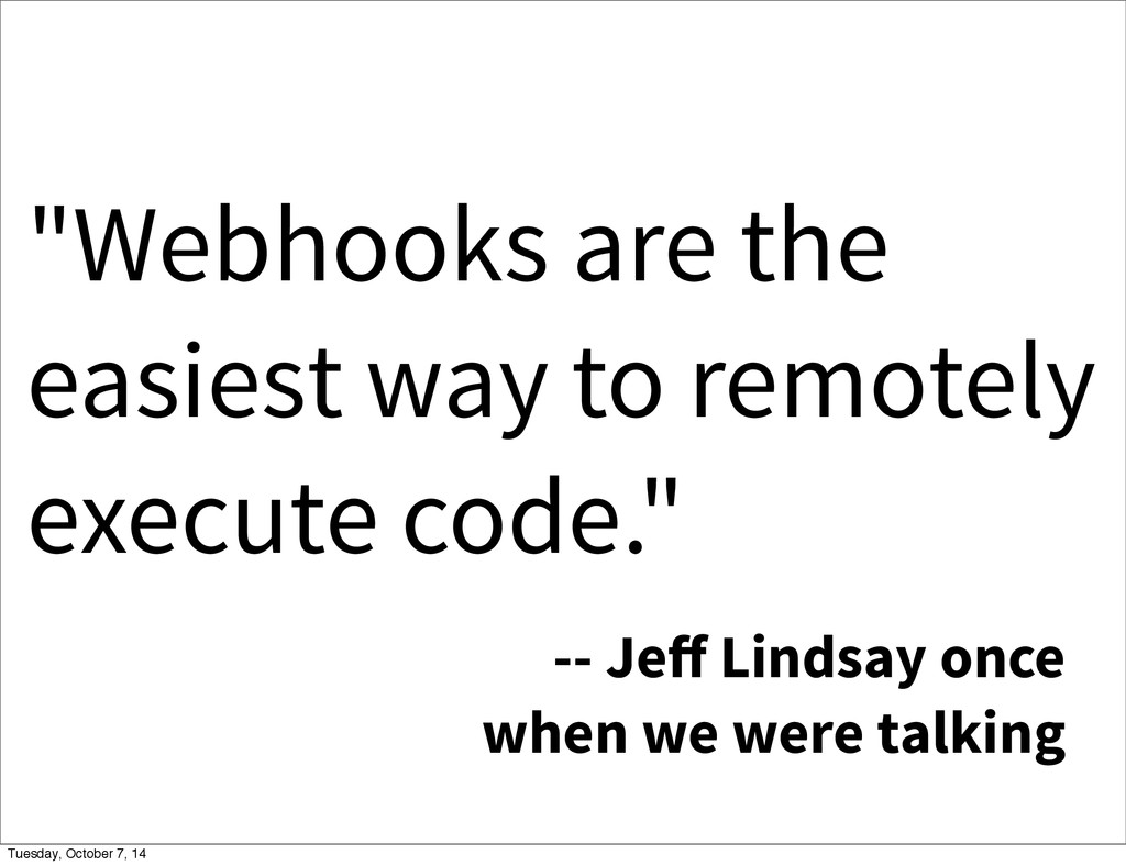 """""""Webhooks are the easiest way to remotely execu..."""