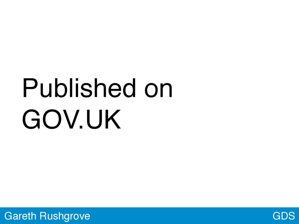 GDS Gareth Rushgrove Published on GOV.UK