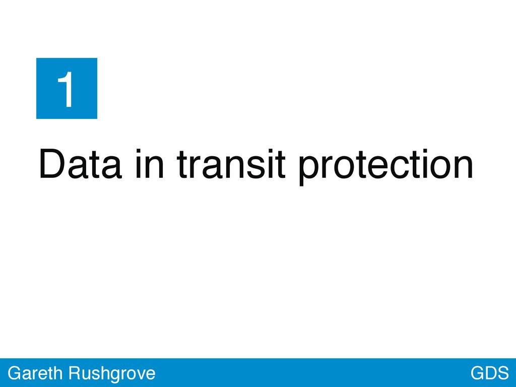 GDS Gareth Rushgrove 1 Data in transit protecti...