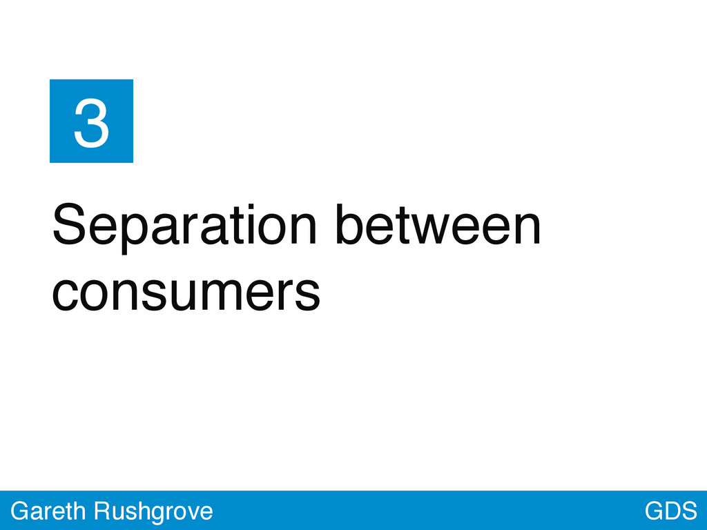 GDS Gareth Rushgrove 3 Separation between consu...