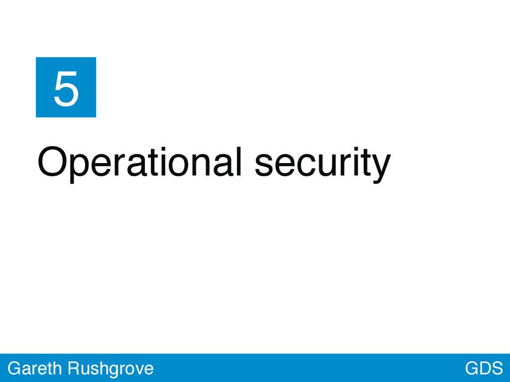GDS Gareth Rushgrove 5 Operational security