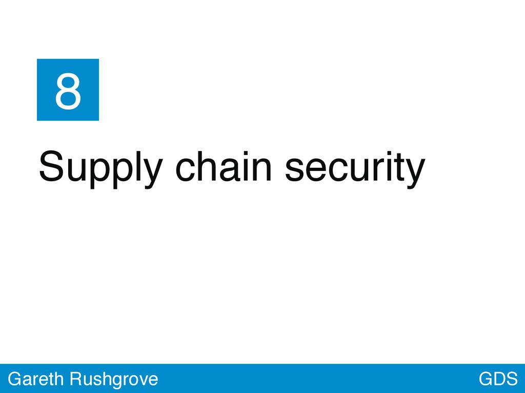 GDS Gareth Rushgrove 8 Supply chain security