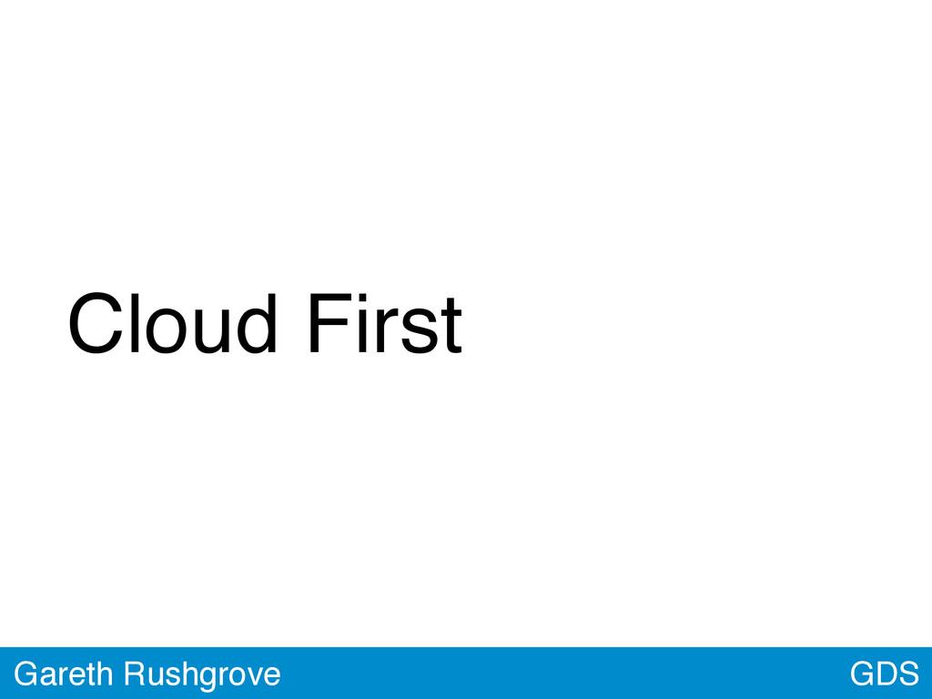 GDS Gareth Rushgrove Cloud First