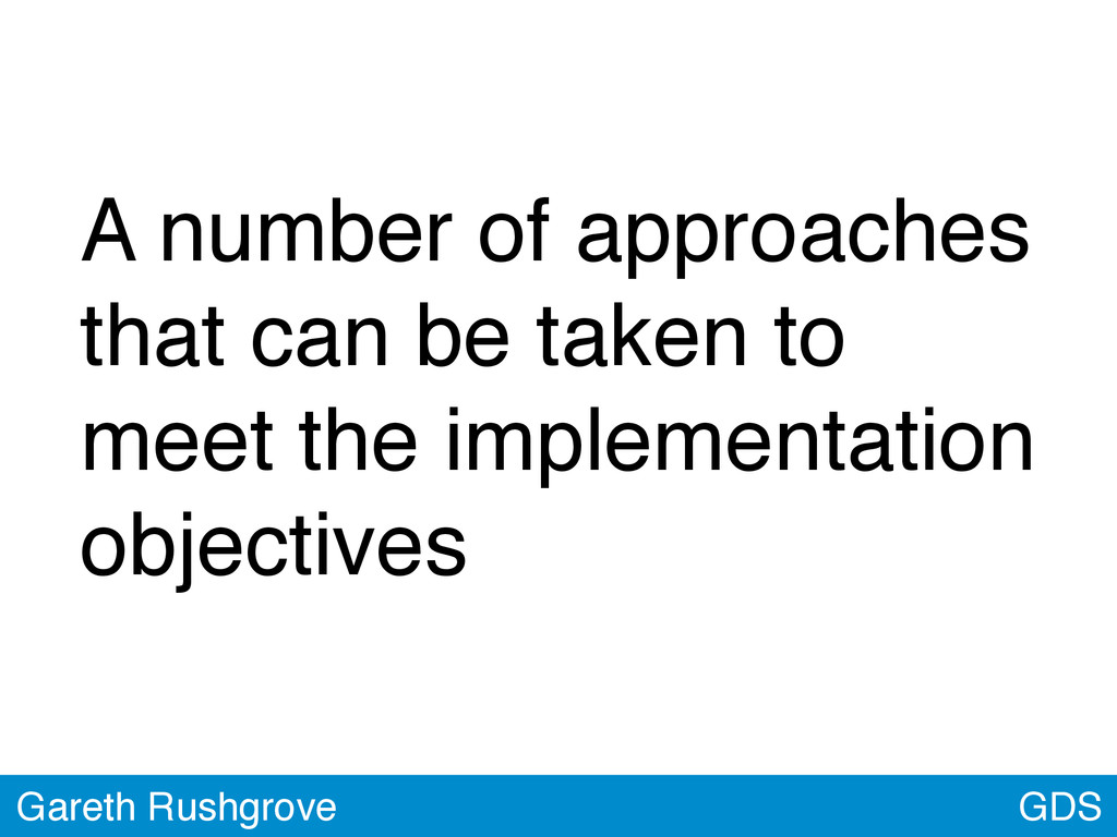 GDS Gareth Rushgrove A number of approaches tha...