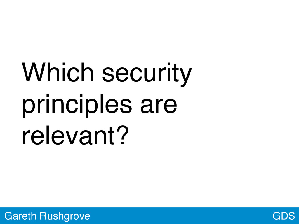 GDS Gareth Rushgrove Which security principles ...