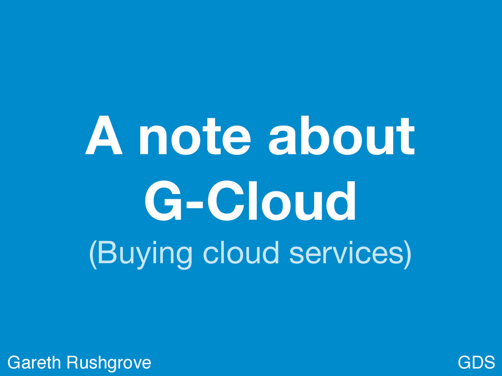 A note about G-Cloud (Buying cloud services) GD...