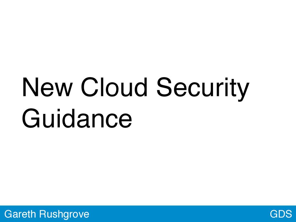 GDS Gareth Rushgrove New Cloud Security Guidance