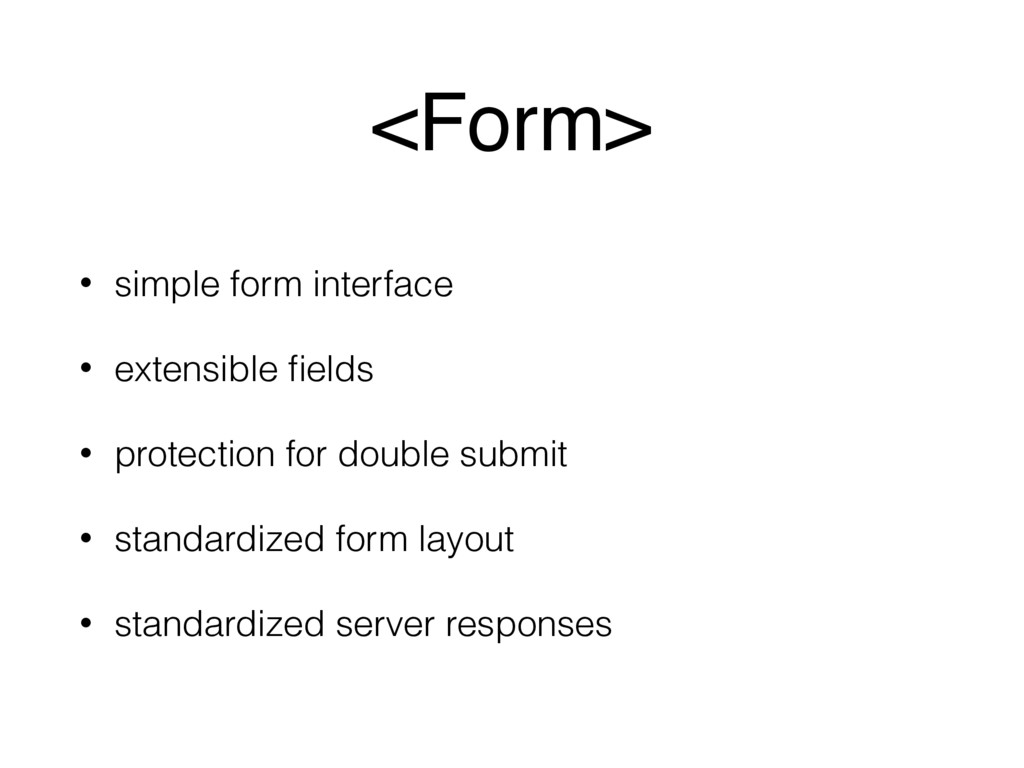 <Form> • simple form interface • extensible fiel...