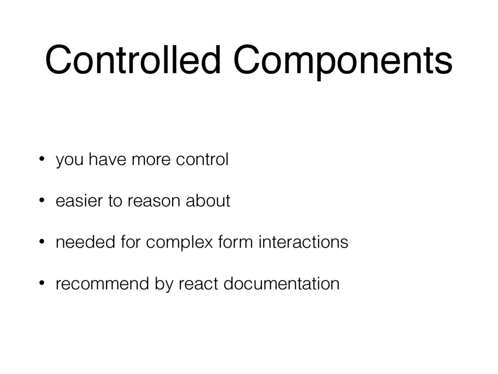 Controlled Components • you have more control •...