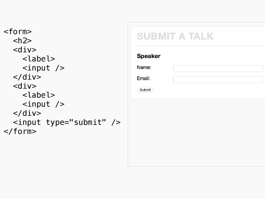 <form> <h2> <div> <label> <input /> </div> <d...